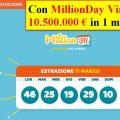 Dal 7 febbraio ad oggi, MillionDay ha distribuito oltre 10.500.000 euro
