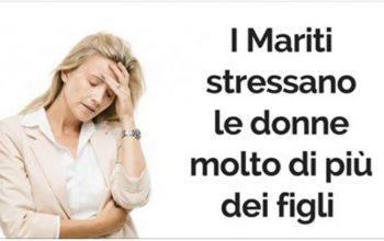 studi recenti dimostrano che i mariti stressano il doppio dei figli