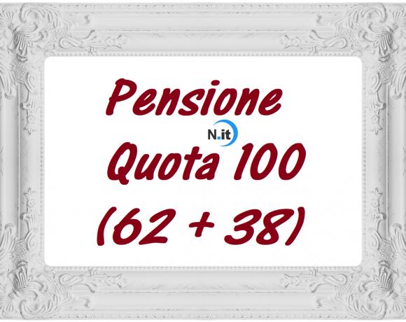 Pensione Quota 100 62 anni e 38 anni di contributi