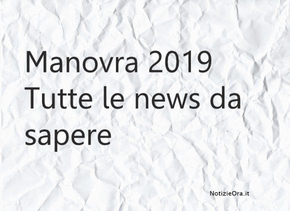 Manovra 2019, tutte le ultime novità da sapere